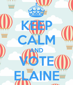 Poster: KEEP CALM AND VOTE ELAINE