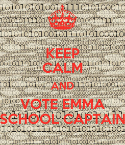 Poster: KEEP CALM AND VOTE EMMA SCHOOL CAPTAIN