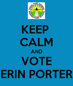 Poster: KEEP  CALM AND VOTE ERIN PORTER