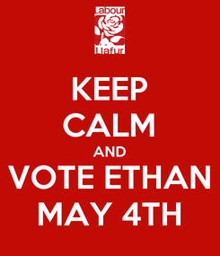 Poster: KEEP CALM AND VOTE ETHAN MAY 4TH