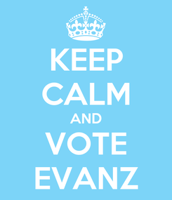 Poster: KEEP CALM AND VOTE EVANZ