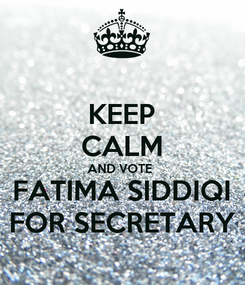 Poster: KEEP CALM AND VOTE  FATIMA SIDDIQI FOR SECRETARY