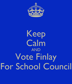 Poster: Keep Calm AND Vote Finlay For School Council