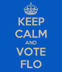 Poster: KEEP CALM AND VOTE FLO