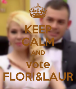 Poster: KEEP CALM AND vote FLORI&LAUR