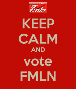 Poster: KEEP CALM AND vote FMLN