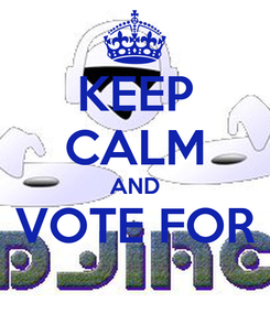 Poster: KEEP CALM AND  VOTE FOR