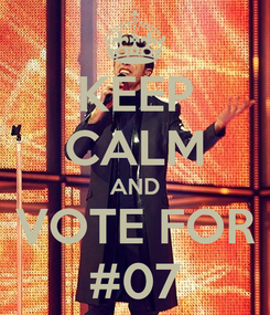 Poster: KEEP CALM AND VOTE FOR #07