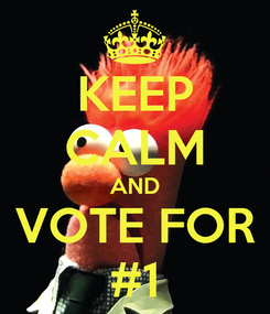 Poster: KEEP CALM AND VOTE FOR #1