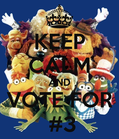 Poster: KEEP CALM AND VOTE FOR  #3