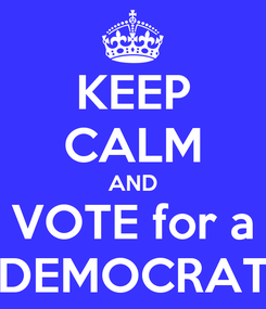 Poster: KEEP CALM AND VOTE for a DEMOCRAT