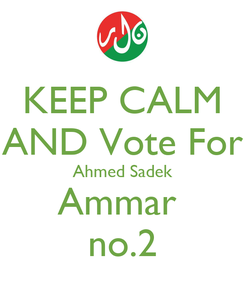 Poster: KEEP CALM AND Vote For Ahmed Sadek Ammar  no.2