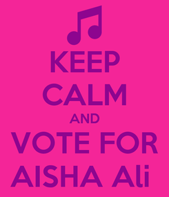 Poster: KEEP CALM AND VOTE FOR AISHA Ali