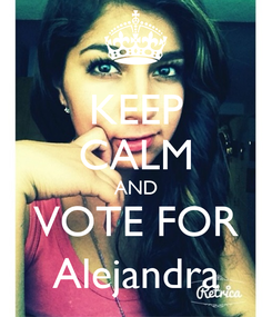 Poster: KEEP CALM AND VOTE FOR Alejandra