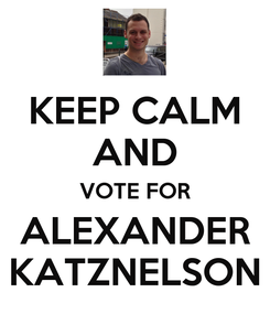 Poster: KEEP CALM AND VOTE FOR ALEXANDER KATZNELSON