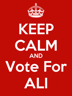 Poster: KEEP CALM AND Vote For ALI
