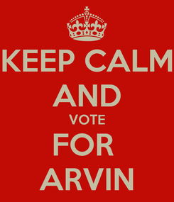 Poster: KEEP CALM AND VOTE FOR  ARVIN