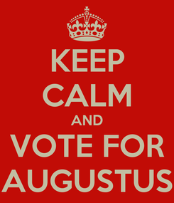 Poster: KEEP CALM AND VOTE FOR AUGUSTUS