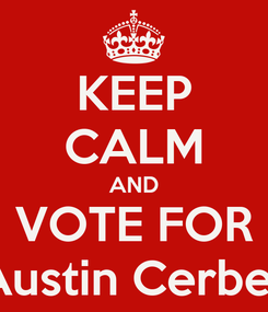 Poster: KEEP CALM AND VOTE FOR Austin Cerber