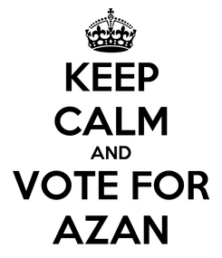 Poster: KEEP CALM AND VOTE FOR AZAN