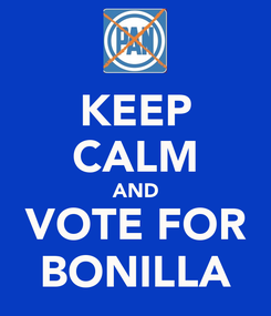 Poster: KEEP CALM AND VOTE FOR BONILLA