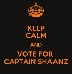 Poster: KEEP CALM AND VOTE FOR  CAPTAIN SHAANZ