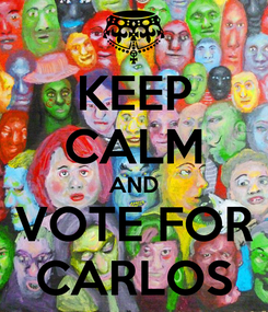 Poster: KEEP CALM AND VOTE FOR CARLOS