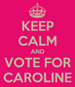 Poster: KEEP CALM AND VOTE FOR CAROLINE