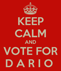 Poster: KEEP CALM AND VOTE FOR D A R I O