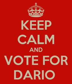 Poster: KEEP CALM AND VOTE FOR DARIO
