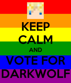 Poster: KEEP CALM AND VOTE FOR DARKWOLF