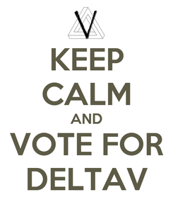 Poster: KEEP CALM AND VOTE FOR DELTAV