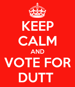 Poster: KEEP CALM AND VOTE FOR DUTT