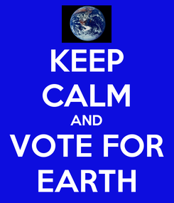 Poster: KEEP CALM AND VOTE FOR EARTH