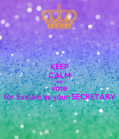Poster: KEEP CALM AND vote for Evalani as your SECRETARY