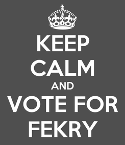 Poster: KEEP CALM AND VOTE FOR FEKRY