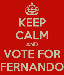 Poster: KEEP CALM AND VOTE FOR FERNANDO