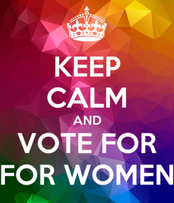 Poster: KEEP CALM AND VOTE FOR FOR WOMEN