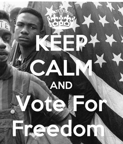 Poster: KEEP CALM AND Vote For Freedom