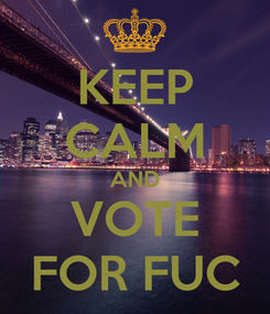 Poster: KEEP CALM AND VOTE FOR FUC