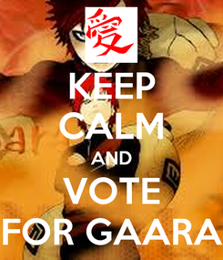 Poster: KEEP CALM AND VOTE FOR GAARA