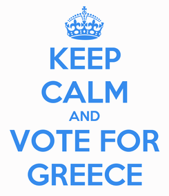 Poster: KEEP CALM AND VOTE FOR GREECE