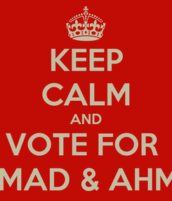 Poster: KEEP CALM AND VOTE FOR  HAMAD & AHMED