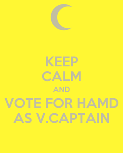 Poster: KEEP CALM AND VOTE FOR HAMD AS V.CAPTAIN