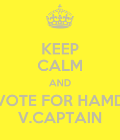 Poster: KEEP CALM AND VOTE FOR HAMD V.CAPTAIN
