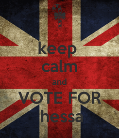 Poster: keep  calm and VOTE FOR  hessa