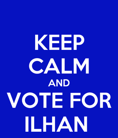 Poster: KEEP CALM AND VOTE FOR ILHAN