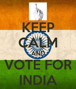Poster: KEEP CALM AND VOTE FOR INDIA