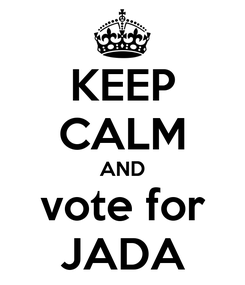 Poster: KEEP CALM AND vote for JADA