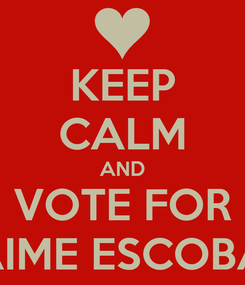 Poster: KEEP CALM AND VOTE FOR JAIME ESCOBAR